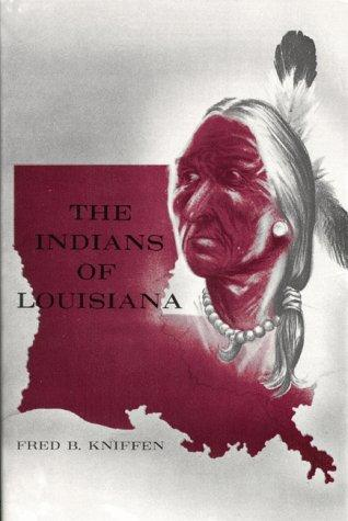 The Indians of Louisiana by Fred Bowerman Kniffen