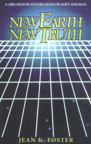 New Earth - New Truth (Truth for the new age) by Jean K. Foster
