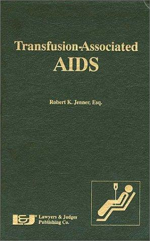 Transfusion-associated AIDS by Jenner, Robert K. Esq.