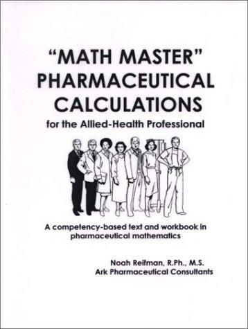 Math Master Pharmaceutical Calculations for the Allied-Health Professional by Noah Reifman