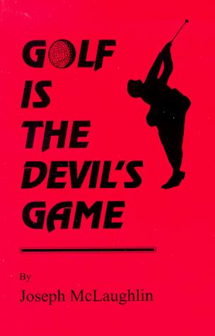 Golf is the Devil's Game by Joseph McLaughlin