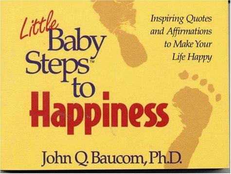 Little baby steps to happiness by John Q. Baucom