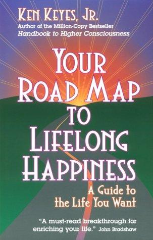 Your Road Map to Lifelong Happiness by Ken Keyes Jr.
