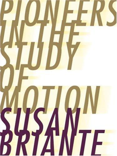 Pioneers in the Study of Motion (Ahsahta Press: the New Series) by Susan Briante
