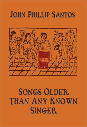 Songs Older Than Any Known Singer by John Phillip Santos