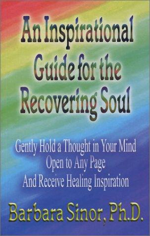 An Inspirational Guide for the Recovering Soul by Barbara Sinor
