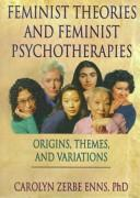 Feminist theories and feminist psychotherapies by Carolyn Zerbe Enns