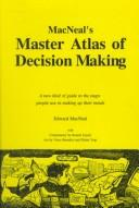 MacNeal's master atlas of decision making by Edward MacNeal