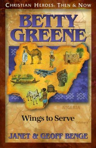Betty Greene: Wings to Serve by Benge, Janet & Geoff