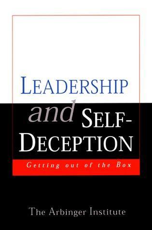 Leadership and Self-Deception by Arbinger Institute, The Arbinger Institute
