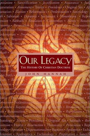 Our Legacy: History of Christian Doctrine by Hannah, John D.
