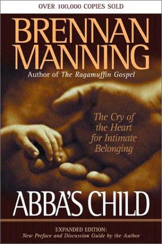Abba's Child:The Cry of the Heart for Intimate Belonging by Manning, Brennan