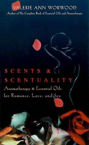 Scents & Scentuality by Valerie Ann Worwood