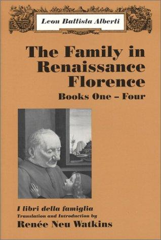 The Family in Renaissance Florence (I libri della famiglia), Books One-Four by Leon Battista Alberti