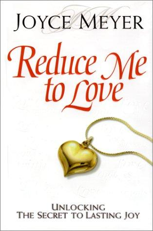 Reduce me to love by Joyce Meyer