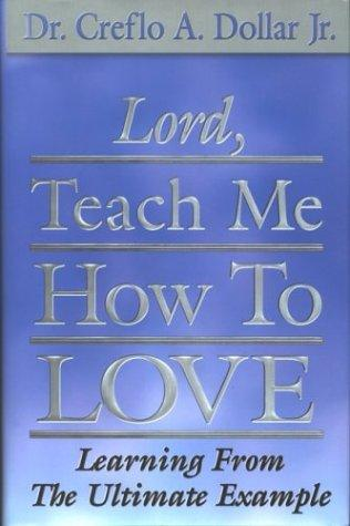 Lord, teach me how to love by Creflo A. Dollar