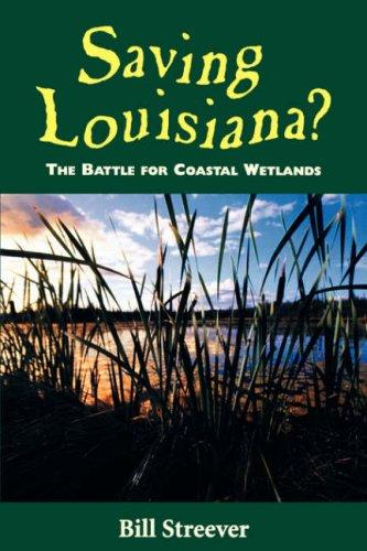 Saving Louisiana? The Battle for Coastal Wetlands by Bill Streever