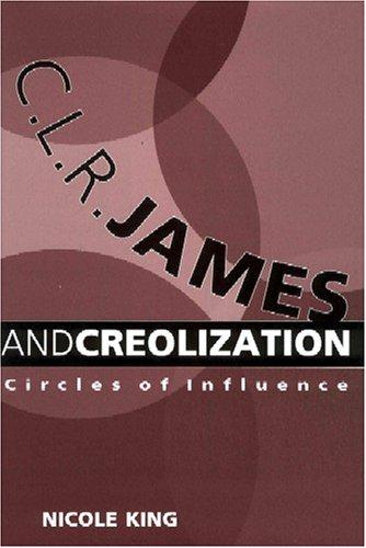 C.L.R. James and creolization by Nicole King