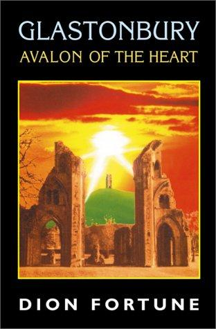 Glastonbury--Avalon of the heart by Dion Fortune