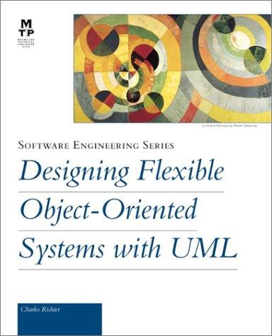 Designing Flexible Object-Oriented Systems with UML by Charles Richter