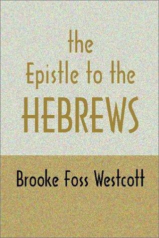 The Epistle to Hebrews by B. F. Westcott