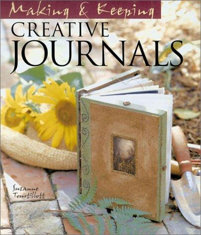Making & keeping creative journals by Suzanne J. E. Tourtillott