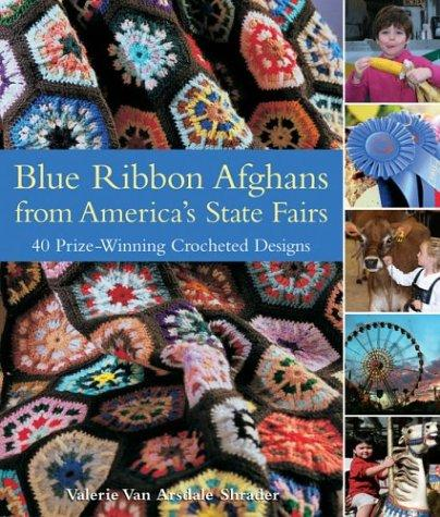 Blue Ribbon Afghans from America's State Fairs: 40 Prize-Winning Crocheted Desig