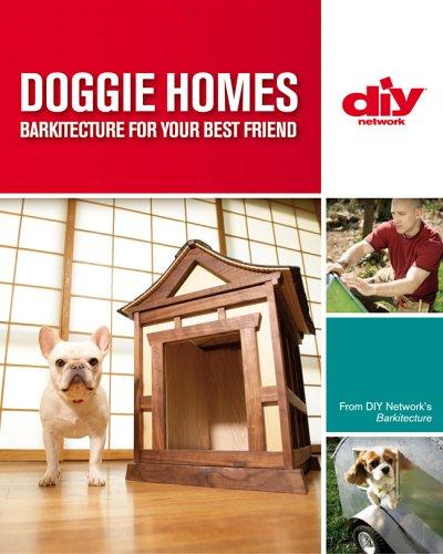Doggie Homes (DIY): Barkitecture for Your Best Friend