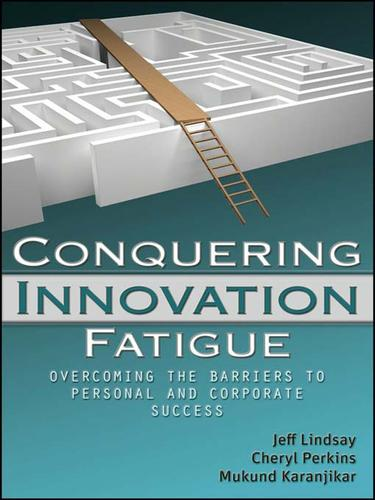 Conquering innovation fatigue by Jeffrey D. Lindsay