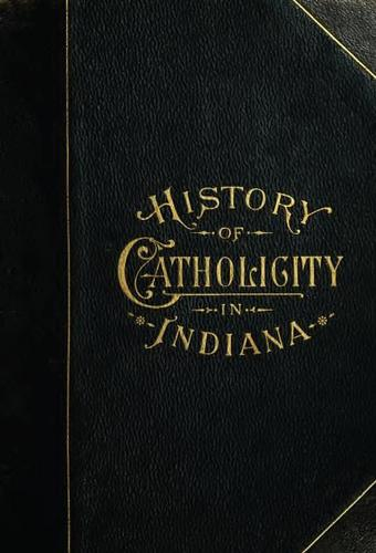 History of the Catholic church in Indiana by Blanchard, Charles