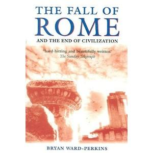 FALL OF ROME: AND THE END OF CIVILIZATION by BRYAN WARD-PERKINS