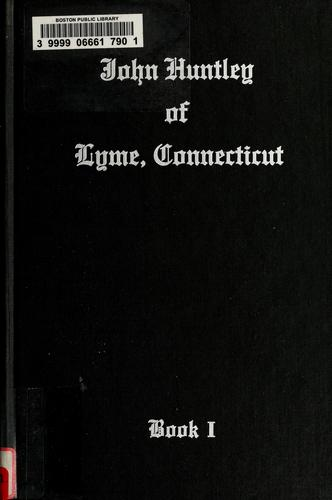 John Huntley, immigrant of Boston & Roxbury, Massachusetts and Lyme, Connecticut, 1647-1977, and some of his descendants by Virgil W. Huntley