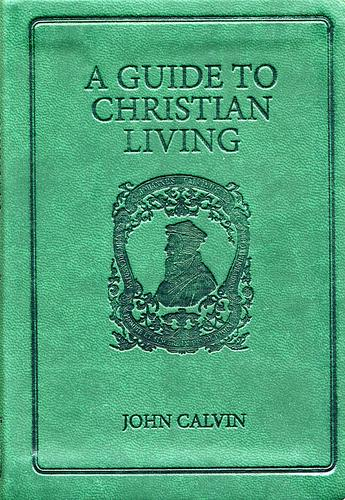 Guide to Christian Living, A by Calvin, John