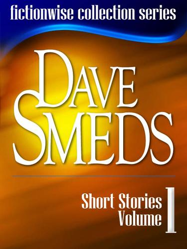 Dave Smeds: Short Stories, Volume 1 by Dave Smeds