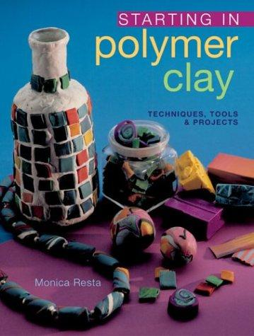Starting in Polymer Clay by Monica Resta