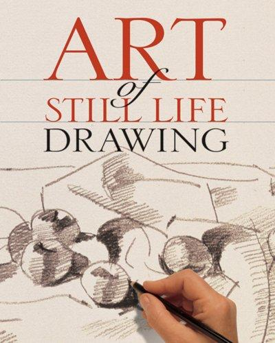 Art of Still Life Drawing (Art of Drawing) by Inc. Sterling Publishing Co.