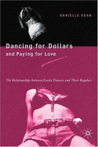 Dancing for Dollars and Paying for Love by Danielle R. Egan