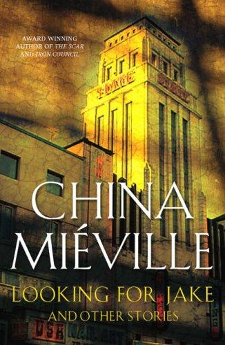 LOOKING FOR JAKE AND OTHER STORIES by China Miéville