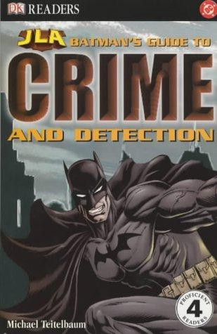 Batman's Guide to Crime and Detection (Justice League of America Reader) by Michael Teitelbaum