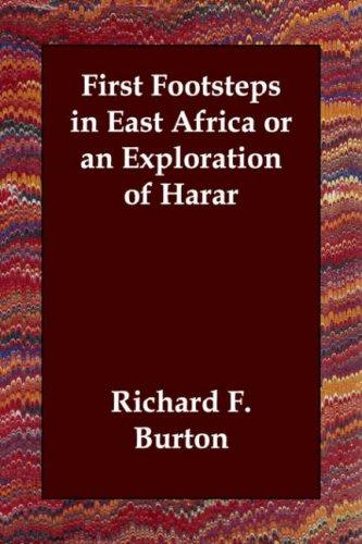 First Footsteps in East Africa or an Exploration of Harar by Sir Richard Burton