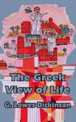 The Greek view of life by G. Lowes Dickinson