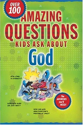 Amazing Questions Kids Ask About God (Questions Children Ask) by