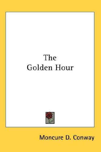 The Golden Hour by Moncure D. Conway