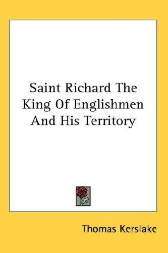 Saint Richard the King of Englishmen and His Territory by Thomas Kerslake
