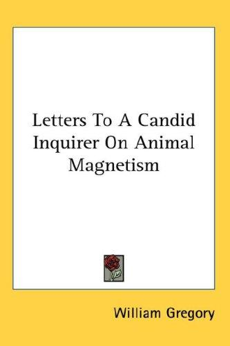 Letters To A Candid Inquirer On Animal Magnetism by William Gregory