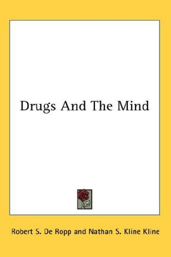 Drugs And The Mind by Robert S. De Ropp