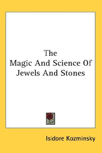 The Magic And Science Of Jewels And Stones by Isidore Kozminsky