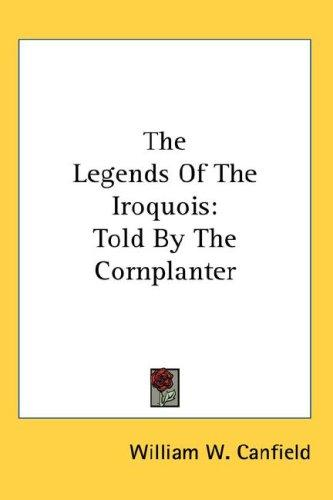 The Legends Of The Iroquois by William W. Canfield