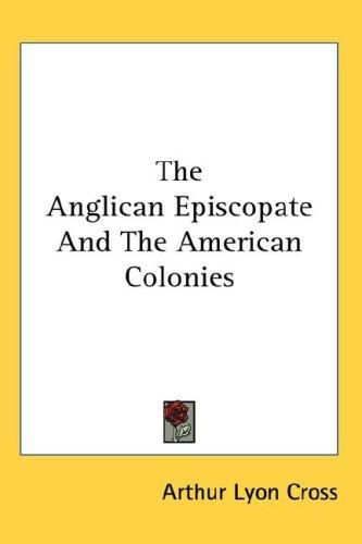 The Anglican Episcopate And The American Colonies