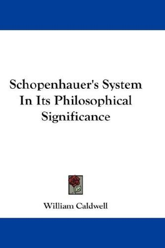 Schopenhauer's System In Its Philosophical Significance